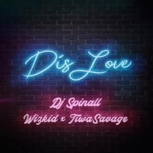 DJ Spinall - Dis Love Ft. Wizkid, Tiwa Savage